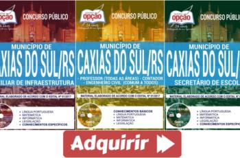 Apostilas Auxiliar Infraestrutura, Secretário de Escola e Cargos de Nível Superior do Concurso do Município de Caxias/RS – 2017/2018